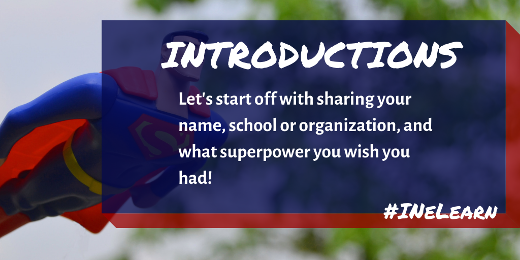 """An image of a toy Superman flying outdoors. A block of text that reads """"Introductions. Let's start off with sharing your name, school or organization, and what superpower you wish you had! #INeLearn"""""""