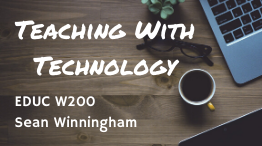 "An image of a table with an iPad, computer, cup of coffee, reading glasses, and a plant on top of it. Text lays over the image that says ""Teaching With Technology. EDUC W200. Sean Winningham"